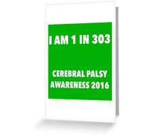 Cerebral Palsy I am 1 in 303 Greeting Card
