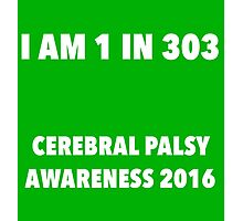 Cerebral Palsy I am 1 in 303 Photographic Print