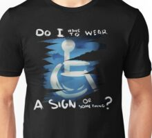 "Invisible Disabilities - ""Do I have to wear a sign or something?"" Unisex T-Shirt"