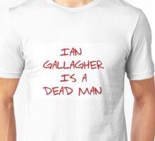 """shameless- """"Ian Gallagher is a dead man"""" Unisex T-Shirt"""