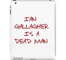 "shameless- ""Ian Gallagher is a dead man"" iPad Case/Skin"
