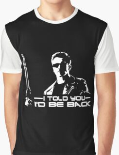 I'll be back - I told you Graphic T-Shirt