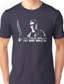 I'll be back - I told you Unisex T-Shirt