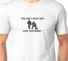 The only easy day was yesterday! Unisex T-Shirt
