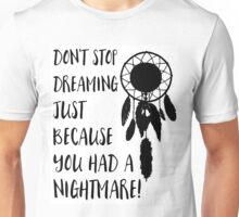 Don't stop dreaming just because you had a nightmare Unisex T-Shirt