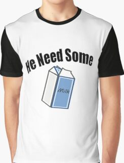 He Need Some Milk! (Funny Quote) Graphic T-Shirt