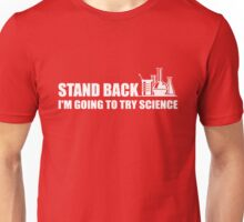 Stand Back I'm going to try Science Unisex T-Shirt