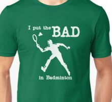 I put the Bad in Badminton Unisex T-Shirt