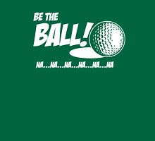 Golf - Be the Ball Unisex T-Shirt