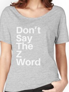 Don't Say The Z Word Women's Relaxed Fit T-Shirt