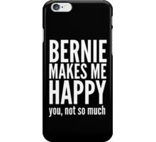 Bernie Makes Me Happy You Not So Much iPhone Case/Skin