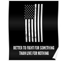 Better To Fight For Something Than Live For Nothing Poster