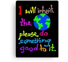 I will inherit the Earth please do something good to it Canvas Print