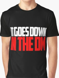 IT GOES DOWN IN THE DM Graphic T-Shirt