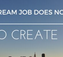 Your Dream Job Does Not Exist Sticker