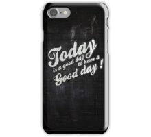 Today is a good day to have a good day iPhone Case/Skin