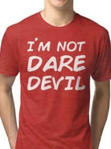 I AM NOT DAREDEVIL Tri-blend T-Shirt