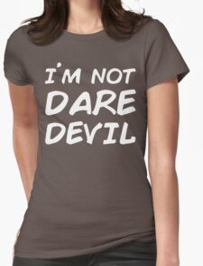 I AM NOT DAREDEVIL Womens Fitted T-Shirt