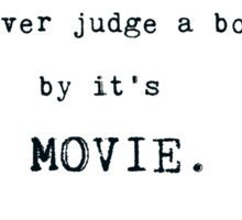 """Never Judge a Book by it's Movie"" (Available in multiple items) Sticker"