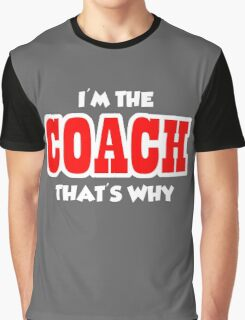 I'm the Coach that's Why Graphic T-Shirt