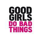 Good girls do bad things by WAMTEES