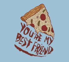 PIZZA ... YOU'RE MY BEST FRIEND  Kids Tee