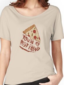 PIZZA ... YOU'RE MY BEST FRIEND  Women's Relaxed Fit T-Shirt