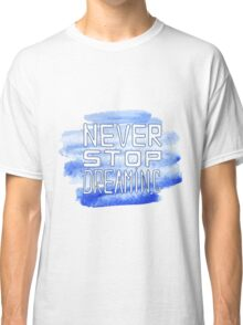 Never stop dreaming . This illustration can be used as a print on t-shirts and bags or as a poster Classic T-Shirt