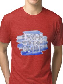 Never stop dreaming . This illustration can be used as a print on t-shirts and bags or as a poster Tri-blend T-Shirt