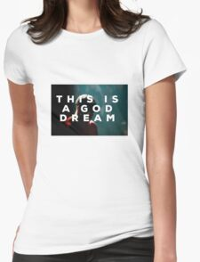 THIS IS A GOD DREAM Womens Fitted T-Shirt