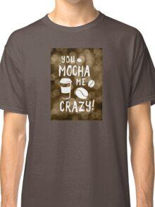you mocha me crazy bokeh Classic T-Shirt
