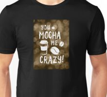 you mocha me crazy bokeh Unisex T-Shirt
