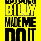 Butcher Billy Made Me Do It | Yellow Edition by butcherbilly