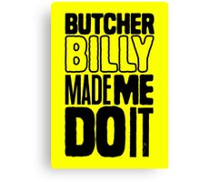 Butcher Billy Made Me Do It | Yellow Edition Canvas Print