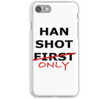Han Shot Only iPhone Case/Skin