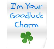 I'm Your Goodluck Charm Poster