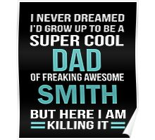 I NEVER DREAMED I'D GROW UP TO BE A SUPER COOL DAD OF FREAKING AWESOME SMITH BUT HERE I AM KILLING IT Poster