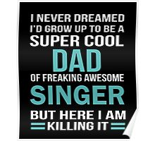 I NEVER DREAMED I'D GROW UP TO BE A SUPER COOL DAD OF FREAKING AWESOME SINGER BUT HERE I AM KILLING IT Poster
