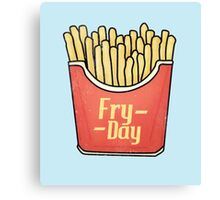 Fry day - Friday French Fries  Canvas Print