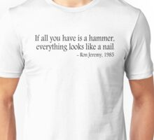 If all you have is a hammer, everything looks like a nail - Ron Jeremy, 1985 Unisex T-Shirt