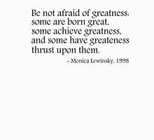 Be not afraid of greatness - Monica Lewinsky, 1998 Unisex T-Shirt
