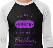 To Be a Human Is To Be A Creative-article  Men's Baseball ¾ T-Shirt
