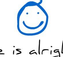 Life Is Alright :) (Optimistic/Simplistic) Sticker