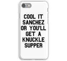 Cool It Sanchez Or You'll Get A Knuckle Supper iPhone Case/Skin
