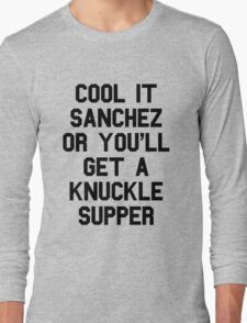 Cool It Sanchez Or You'll Get A Knuckle Supper Long Sleeve T-Shirt