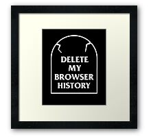 Delete My Browser History Framed Print