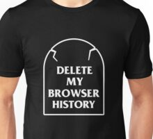 Delete My Browser History Unisex T-Shirt
