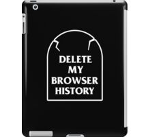 Delete My Browser History iPad Case/Skin