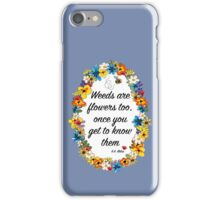 Weeds are flowers too... iPhone Case/Skin