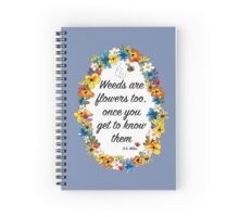 Weeds are flowers too... Spiral Notebook